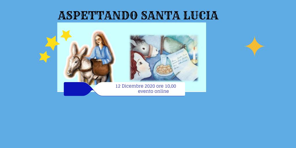 Aspettando Santa Lucia  - EVENTO ON LINE - Sabato 12 Dicembre Ore 10