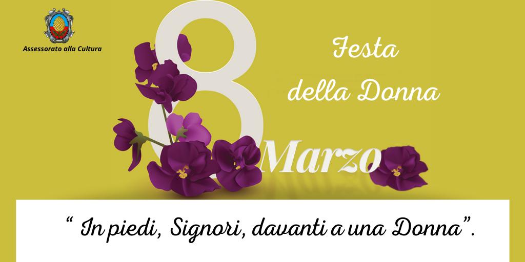 """8 marzo Festa della Donna. """"In piedi, Signori, davanti a una Donna""""."""